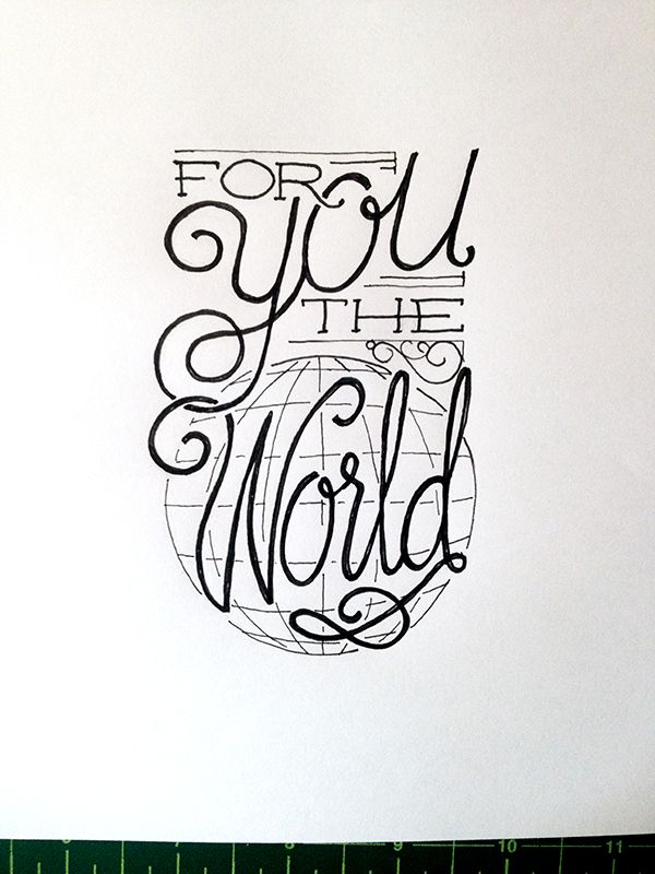 For You the World (#2) Handwritten typography 8.11.14 photohttp://accidental-typographer.tumblr.com/