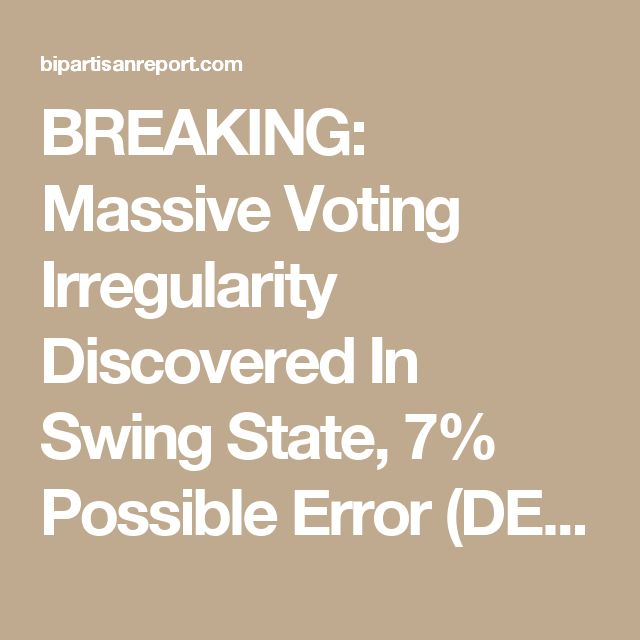 BREAKING: Massive Voting Irregularity Discovered In Swing State, 7% Possible Error (DETAILS)