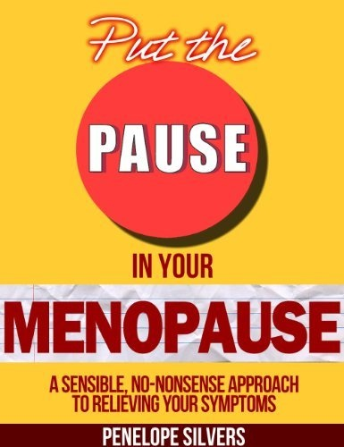 Put the PAUSE in Your Menopause - A Sensible No-Nonsense Approach to Relieving Your Symptoms (Body Revolution Series) by Penelope Silvers, http://www.amazon.com/gp/product/B00AYA199W/ref=cm_sw_r_pi_alp_OWt7qb129XD2Y