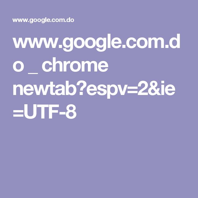 www.google.com.do _ chrome newtab?espv=2&ie=UTF-8