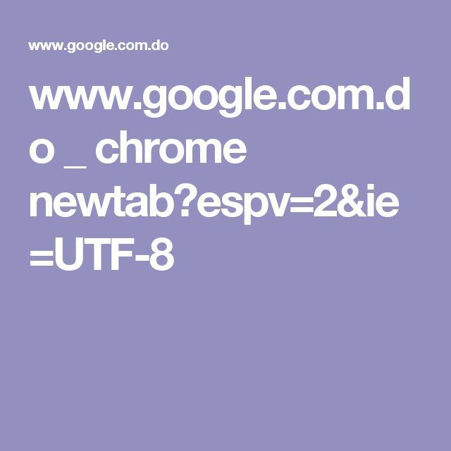 www.google.com.do _ chrome newtab?espv=2&ie=UTF-8
