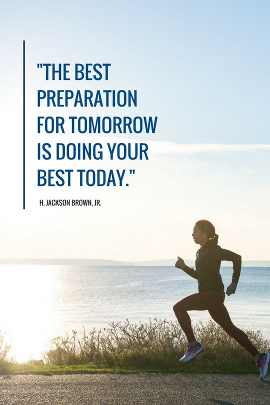 The best preparation for tomorrow is doing your best today. H. Jackson Brown, Jr. | Running Inspiration | From Brooks Running