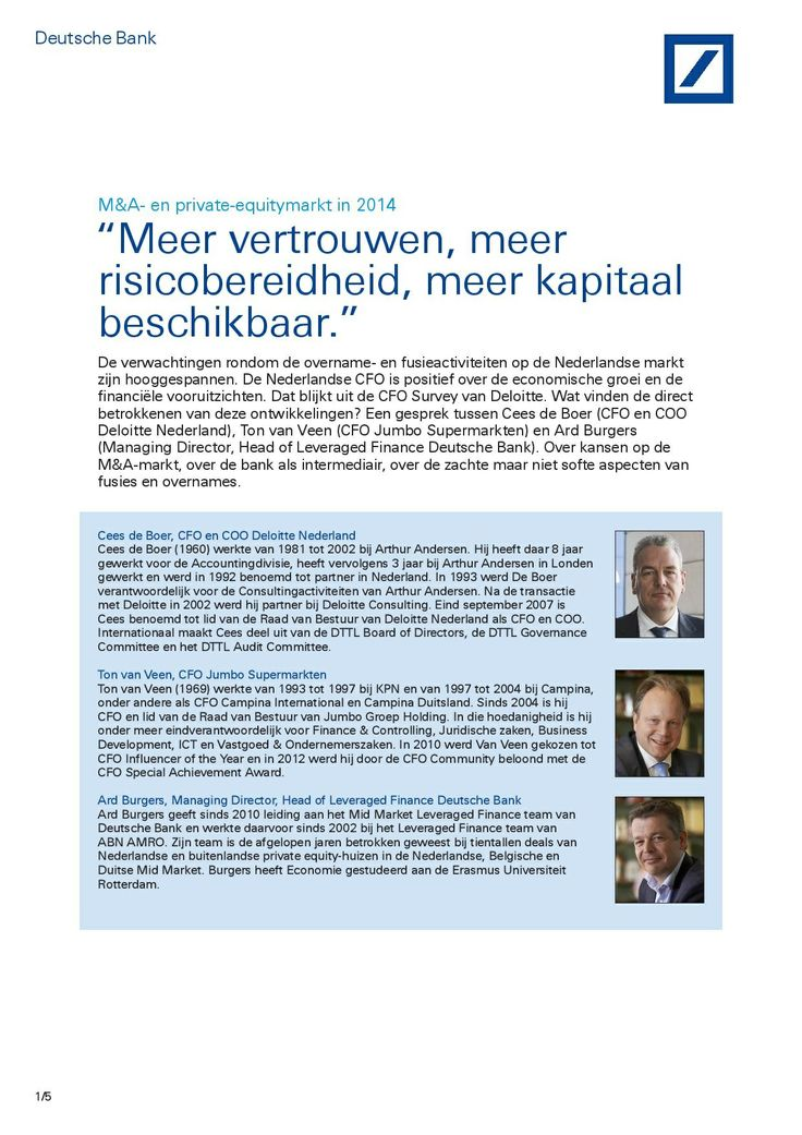 Deutsche Bank: The Financial Agenda - The M and A and Private Equity market in 2014 - Writer: Jan Jaap Omvlee - Read full text here: https://www.deutschebank.nl/nl/content/over_ons_campagnes_cfo_event_de_cfo_als_groeistrateeg_artikelen_m_a_en_private_equity_markt_in_2014.html