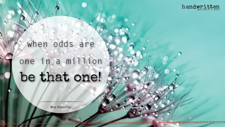 when odds are one in a million, be that ONE! - Max Sabourin | handwritten by Kitty