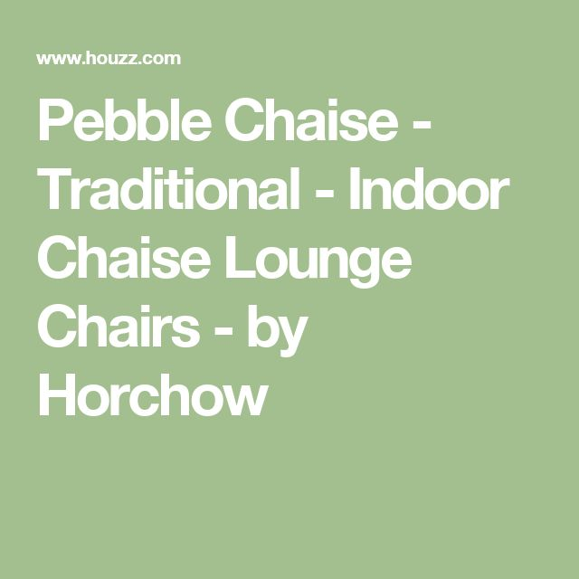 Pebble Chaise - Traditional - Indoor Chaise Lounge Chairs - by Horchow