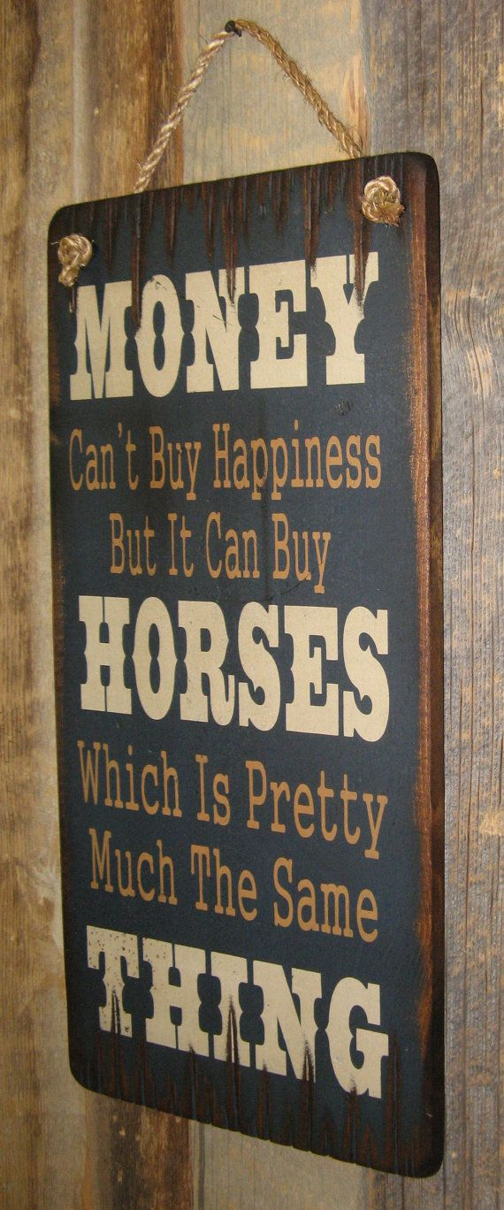 Money Cant Buy Happiness, But It Can Buy Horses, Which Is Pretty Much The Same Thing!! Are you or a friend addicted to horses!!?? Sometimes