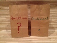 """Questions and Statements - You will need two lunch sacks and a variety of small classroom objects for this activity.  Draw a question mark and write """"Question"""" on one bag.  Draw a period and write """"Statement"""" on the other bag.  Fill each bag with several objects.  Children take turns drawing an item from the bag.  If they chose the question bag, they must make up a question about the item.  If they choose the statement bag, then they make up a statement about their item.Writing Center, Classroom Object, Statement Bags, Friends Blog, Schools Stuff, Languages Art, Writing Questions, Classroom Ideas, Small Classroom"""