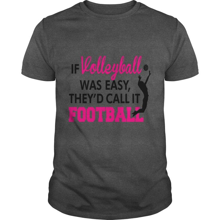 If volleyball was easy, they'd call it football. Volleyball t-shirts, Volleyball sweatshirts, Volleyball hoodies,Volleyball v-necks, Volleyball tank top, Volleyball legging.