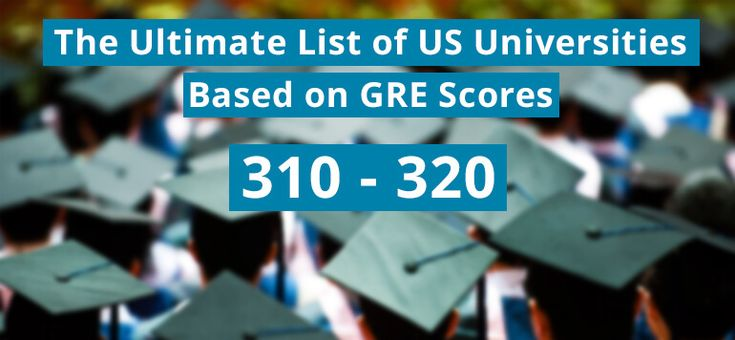 The Ultimate List of US Universities for GRE Scores 310 to 320
