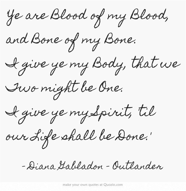 'Ye are Blood of my Blood, and Bone of my Bone. I give ye my Body, that we Two might be One. I give ye my Spirit, 'til our Life shall be Done.'