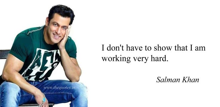 I don't have to show that I am working very hard – Salman Khan