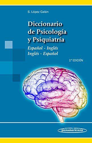 Diccionario de Psicología y Psiquiatría : español-inglés,      inglés-español / Santiago López Galán.-- 2ª ed.-- Madrid :      Editorial Médica Panamericana, D.L. 2015. http://absysnetweb.bbtk.ull.es/cgi-bin/abnetopac01?TITN=549464