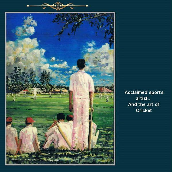At the crease or waiting to bat……  with acclaimed painter Malcolm Hazeldean .. https://www.youtube.com/watch?v=76zz2ISakDQ geatvideo@yahoo.com.au
