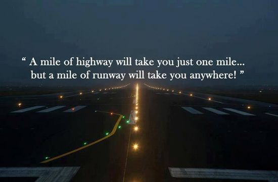 A mile of highway will take you just one mile, but a mile on runway will take you anywhere! #travel #quote
