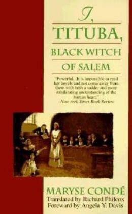 I, Tituba, Black Witch of Salem by Maryse Condé (translated from French)