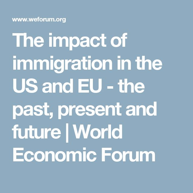 The impact of immigration in the US and EU - the past, present and future | World Economic Forum
