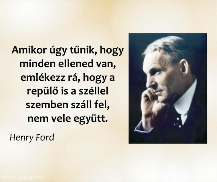 """""""Amikor úgy tűnik, hogy minden ellened van, emlékezz rá, hogy a repülő is a széllel szemben száll fel, nem vele együtt."""" (Henry Ford) - A kép forrása: Edutus Főiskola # Facebook"""
