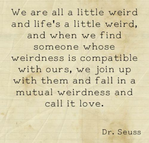 LE LOVE BLOG QUOTE DR SEUSS WEIRD COUPLE WEIRD TOGETHER MUTUAL WEIRDNESS photo LELOVEBLOGQUOTEDRSEUSSWEIRDCOUPLEWEIRDTOGETHERMUTUALWEIRDNESS...