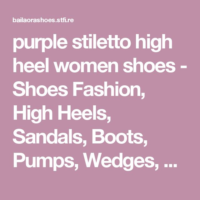 purple stiletto high heel women shoes - Shoes Fashion, High Heels, Sandals, Boots, Pumps,  Wedges, Platform. Modern and vintage collections. - Shoes Fashion & Latest Trends