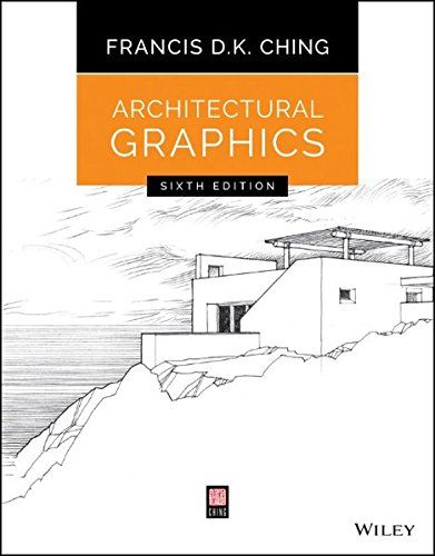 Architectural Graphics By Francis D. K. Ching. The Bestselling Guide To Architectural  Drawing, With New