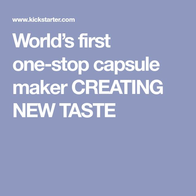 World's first one-stop capsule maker CREATING NEW TASTE