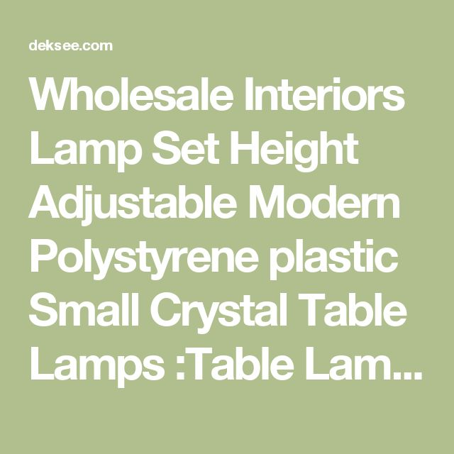 Wholesale Interiors Lamp Set Height Adjustable Modern Polystyrene plastic Small Crystal Table Lamps :Table Lamps