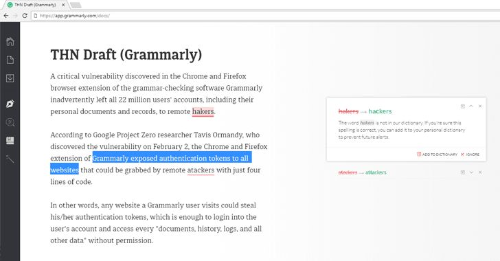 "Critical Flaw in Grammarly Spell Checker Could Let Attackers Steal Your Data - This high-severity flaw was discovered on Friday and fixed early Monday morning by the Grammarly team which according to the researcher is ""a really impressive response time"" for addressing such bugs."