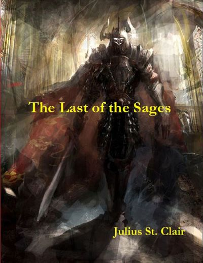 The Last of the Sages by Julius St. Clair - ebook,  Fantasy, magic, romantic adventure, sage, supernatural, PDF, ePub