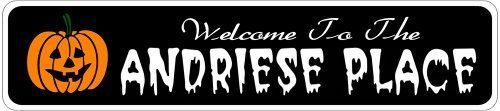 ANDRIESE PLACE Lastname Halloween Sign - Welcome to Scary Decor, Autumn, Aluminum - 4 x 18 Inches by The Lizton Sign Shop. $12.99. Predrillied for Hanging. Aluminum Brand New Sign. Great Gift Idea. 4 x 18 Inches. Rounded Corners. ANDRIESE PLACE Lastname Halloween Sign - Welcome to Scary Decor, Autumn, Aluminum 4 x 18 Inches - Aluminum personalized brand new sign for your Autumn and Halloween Decor. Made of aluminum and high quality lettering and graphics. Made to last fo...