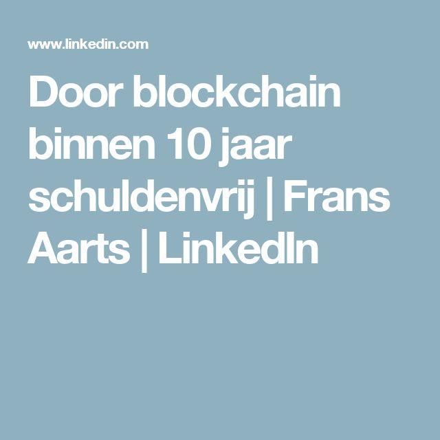 Door blockchain binnen 10 jaar schuldenvrij | Frans Aarts | LinkedIn