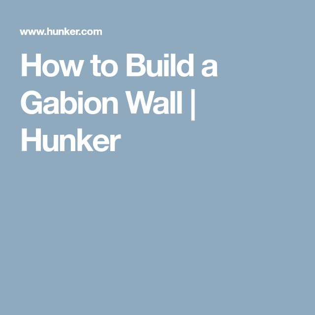 How to Build a Gabion Wall | Hunker