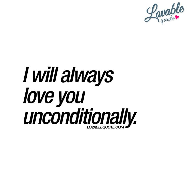 """I will always love you unconditionally."" 