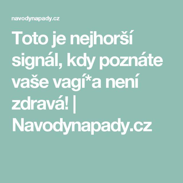 Toto je nejhorší signál, kdy poznáte vaše vagí*a není zdravá! | Navodynapady.cz