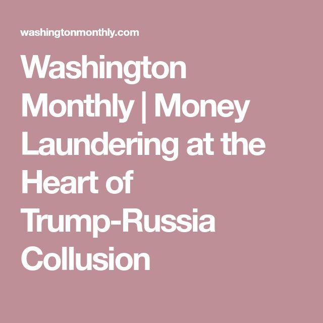 Washington Monthly | Money Laundering at the Heart of Trump-Russia Collusion