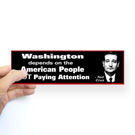 Not Paying Attention - Ted Cruz Quote Bumper Sticker on CafePress.com