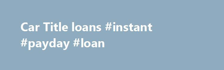 Car Title loans #instant #payday #loan http://loans.nef2.com/2017/04/27/car-title-loans-instant-payday-loan/  #no credit check loan # Motorcycle Title Pawns * Maximum loan amount in Illinois is $4,000. Maximum loan amount in Tennessee is $2,500. Maximum loan amount in select Texas stores is $1,340. ** Proof of income is required in Illinois…  Read more