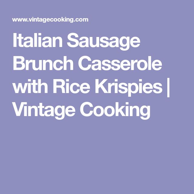 Italian Sausage Brunch Casserole with Rice Krispies | Vintage Cooking
