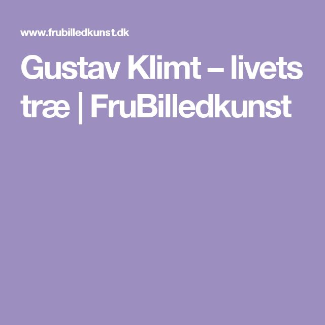 Gustav Klimt – livets træ | FruBilledkunst