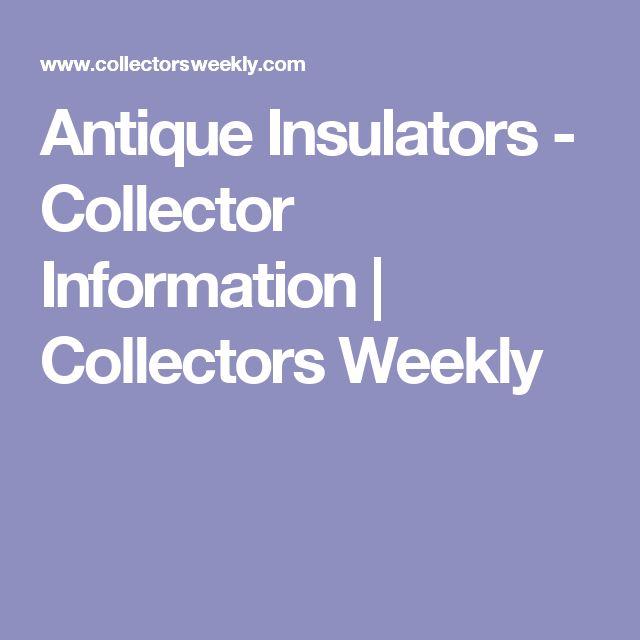 Antique Insulators - Collector Information | Collectors Weekly
