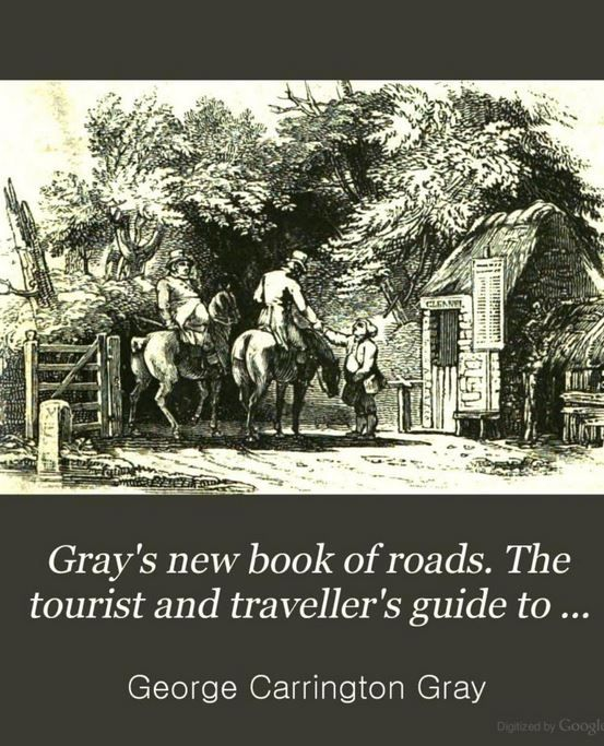 Gray's New Book of Roads: The Tourist and Traveller's Guide, by George Carrington Gray, 1824