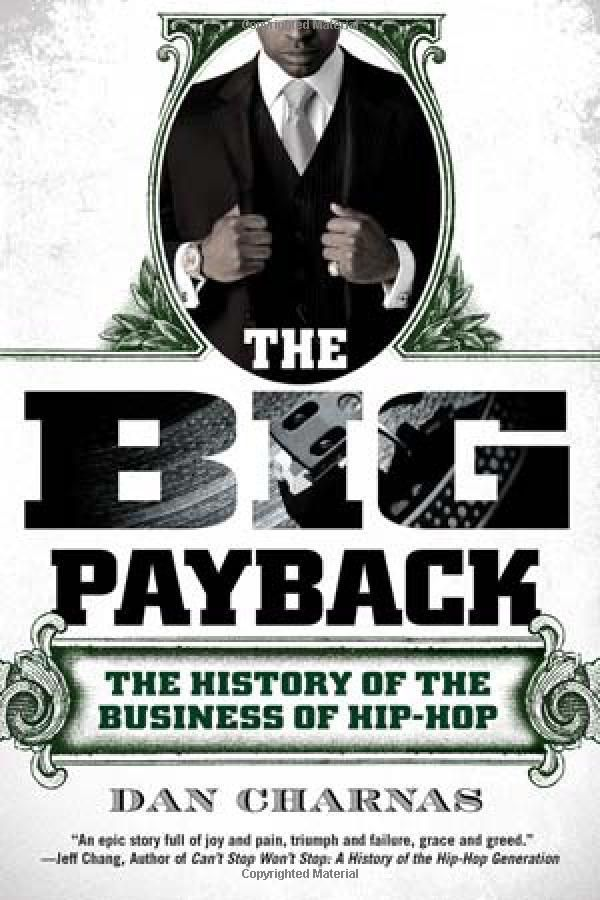 The Big Payback - The History of the Business of Hip-Hop by Dan Charnas (Penguin Group)