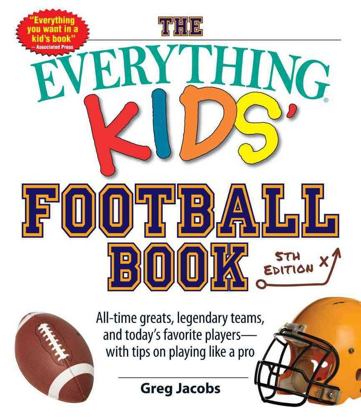 The Everything Kids' Football Book: All-time Greats, Legendary Teams, and Today's Favorite Players With Tips on P...