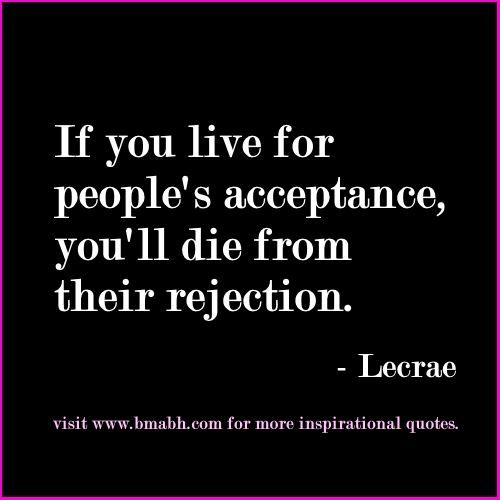 inspirational quotes for strong women-If you live for people's acceptance, you'll die from their rejection