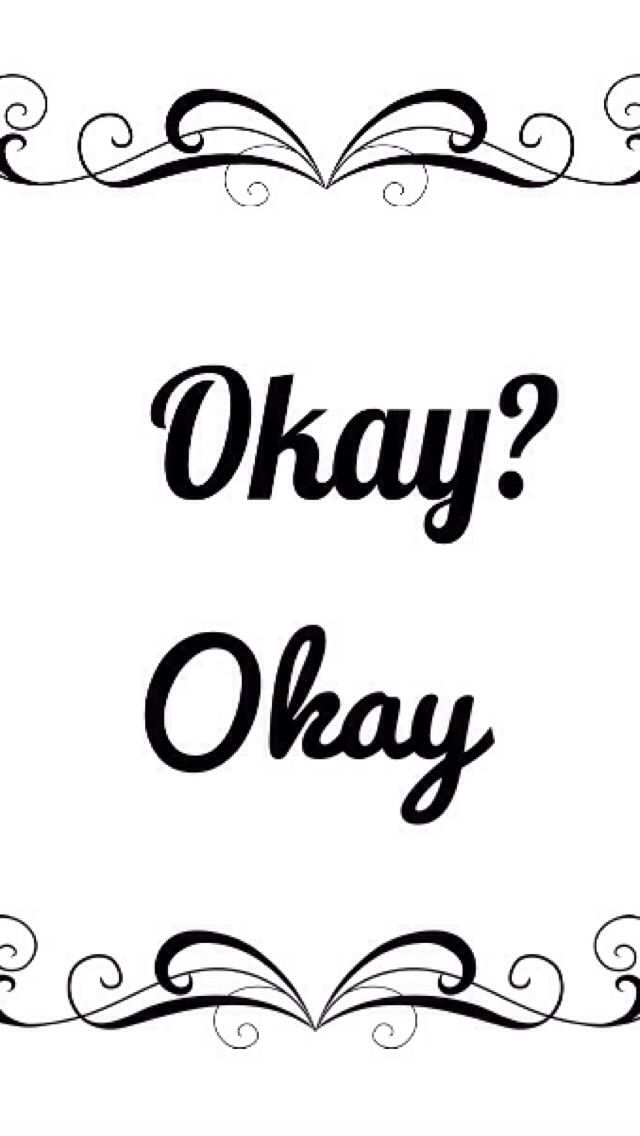"Okay Okay Wallpaper ""Okay? Okay.&quot..."