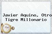 http://tecnoautos.com/wp-content/uploads/imagenes/tendencias/thumbs/javier-aquino-otro-tigre-millonario.jpg Javier Aquino. Javier Aquino, otro Tigre millonario, Enlaces, Imágenes, Videos y Tweets - http://tecnoautos.com/actualidad/javier-aquino-javier-aquino-otro-tigre-millonario/