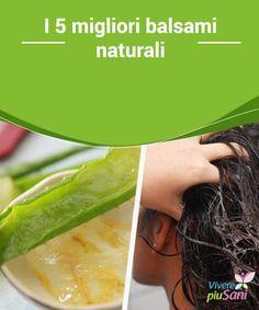I 5 migliori balsami #naturali   I cinque migliori #balsami naturali da #preparare in casa e prendersi cura dei #capelli