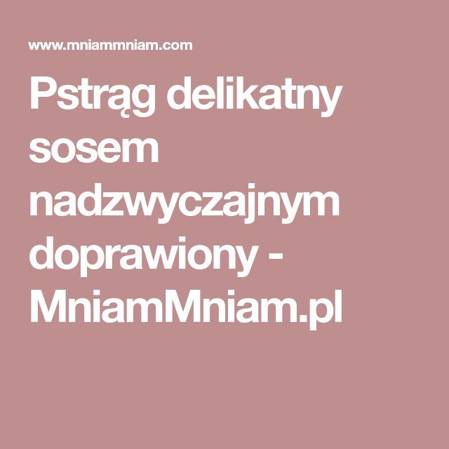 Pstrąg delikatny sosem nadzwyczajnym doprawiony - MniamMniam.pl