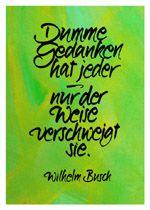 Dumme Gedanken hat jeder - nur der Weise verschweigt sie. Wilhelm Busch