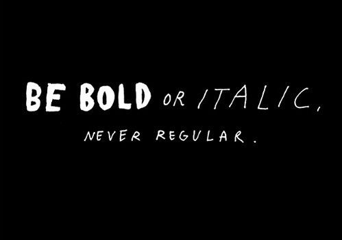 be bold or italic never regular: Thoughts, Bebold, Life, Inspiration, Quotes, Be Bold, Wisdom, Typography, Fonts