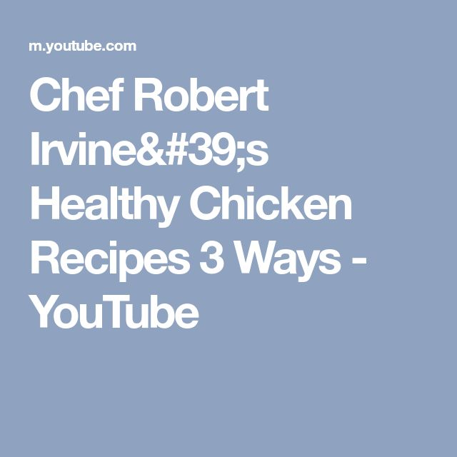 Chef Robert Irvine's Healthy Chicken Recipes 3 Ways - YouTube